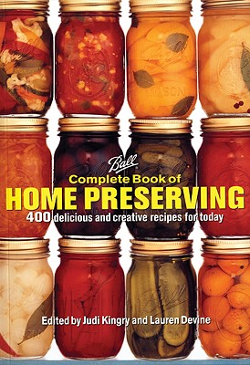 Complete Book of Home Preserving By Kingry, Judi (EDT)/ Devine, Lauren (EDT)